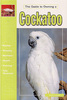 Cockatoo - The Guide to Owning