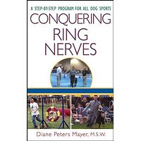 Conquering Ring Nerves - Step-By-Step Program for all Dog Sports